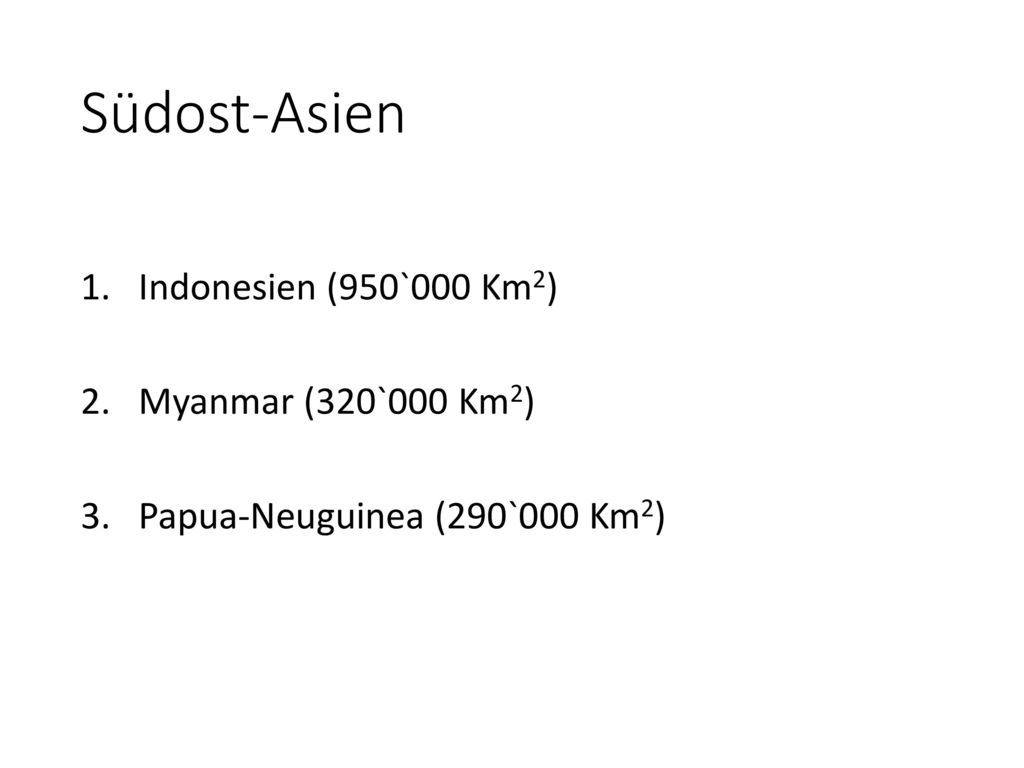 Südost-Asien Indonesien (950`000 Km2) Myanmar (320`000 Km2)