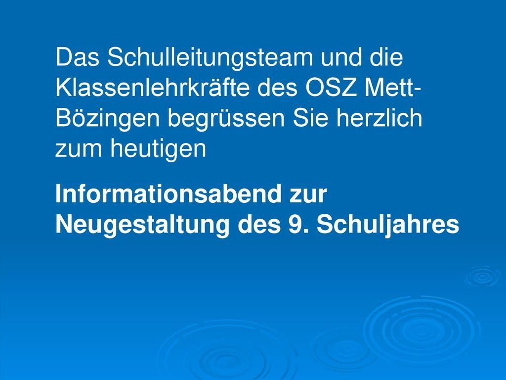 Das Schulleitungsteam und die Klassenlehrkräfte des OSZ Mett-Bözingen begrüssen Sie herzlich zum heutigen