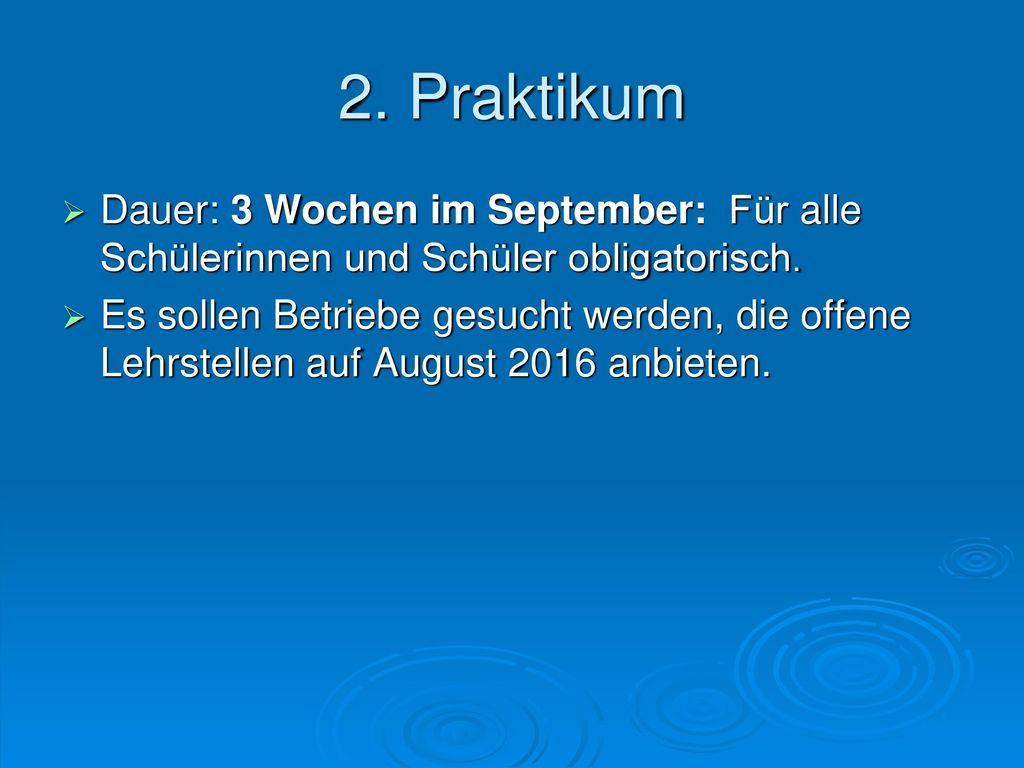 2. Praktikum Dauer: 3 Wochen im September: Für alle Schülerinnen und Schüler obligatorisch.