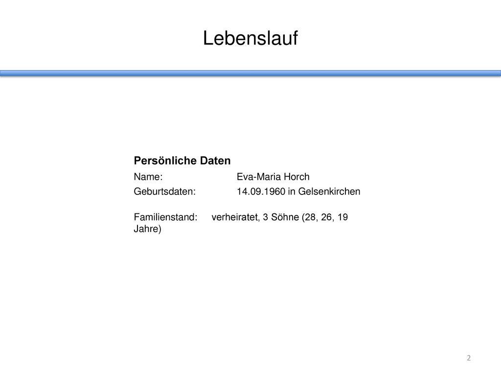 Lebenslauf Persönliche Daten Name: Eva-Maria Horch