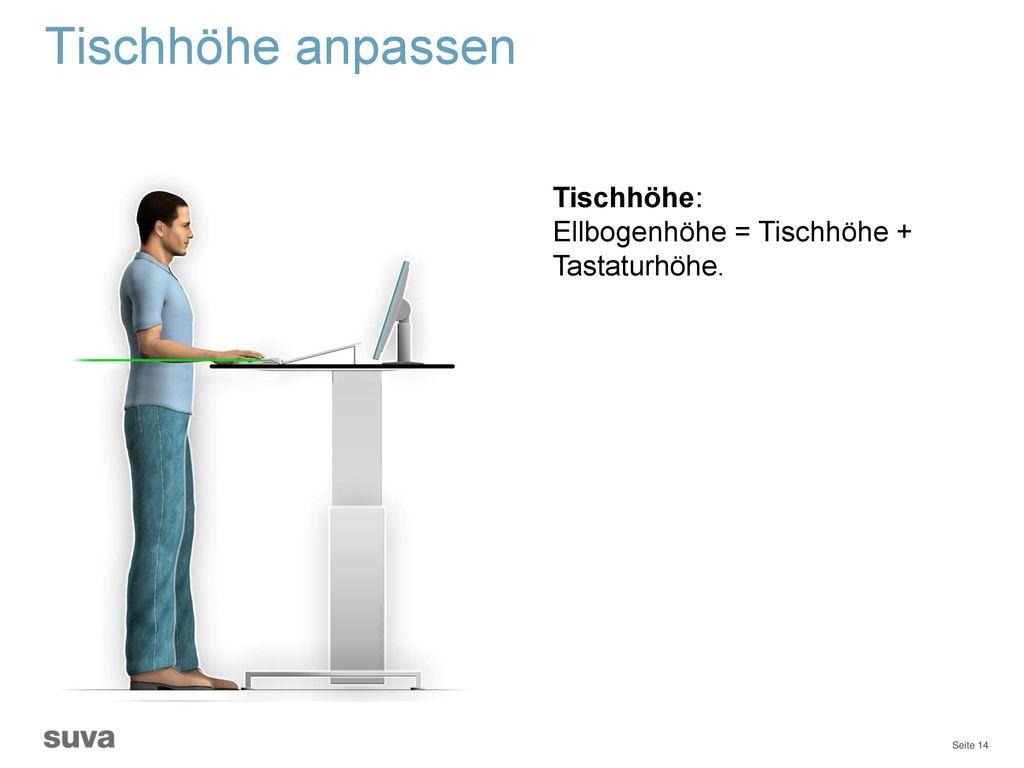 Tischhöhe anpassen Tischhöhe: Ellbogenhöhe = Tischhöhe + Tastaturhöhe.
