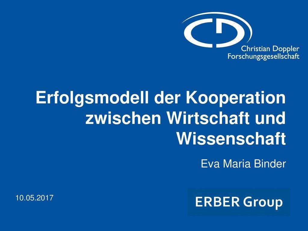 Erfolgsmodell der Kooperation zwischen Wirtschaft und Wissenschaft Eva Maria Binder