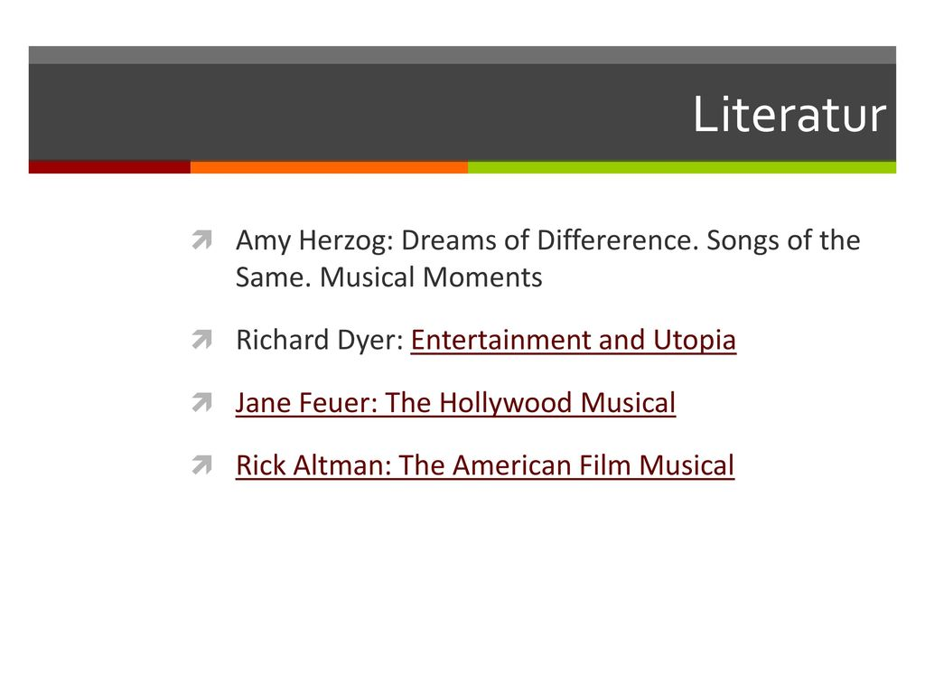 Literatur Amy Herzog: Dreams of Differerence. Songs of the Same. Musical Moments. Richard Dyer: Entertainment and Utopia.