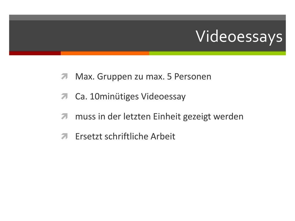 Videoessays Max. Gruppen zu max. 5 Personen Ca. 10minütiges Videoessay