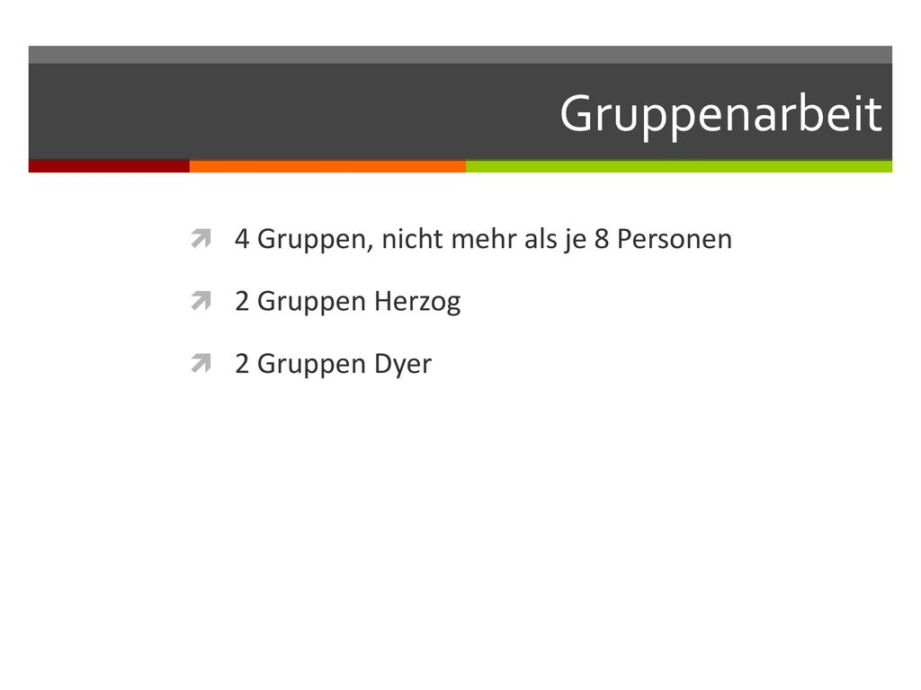 Gruppenarbeit 4 Gruppen, nicht mehr als je 8 Personen 2 Gruppen Herzog