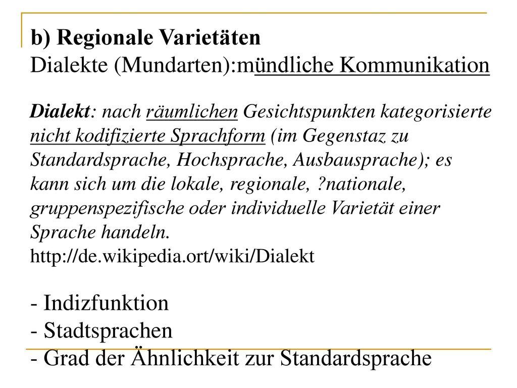 b) Regionale Varietäten Dialekte (Mundarten):mündliche Kommunikation