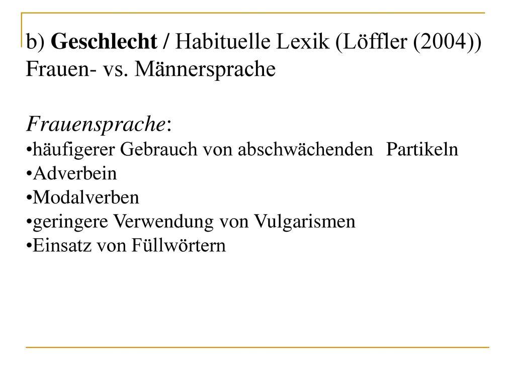 b) Geschlecht / Habituelle Lexik (Löffler (2004))