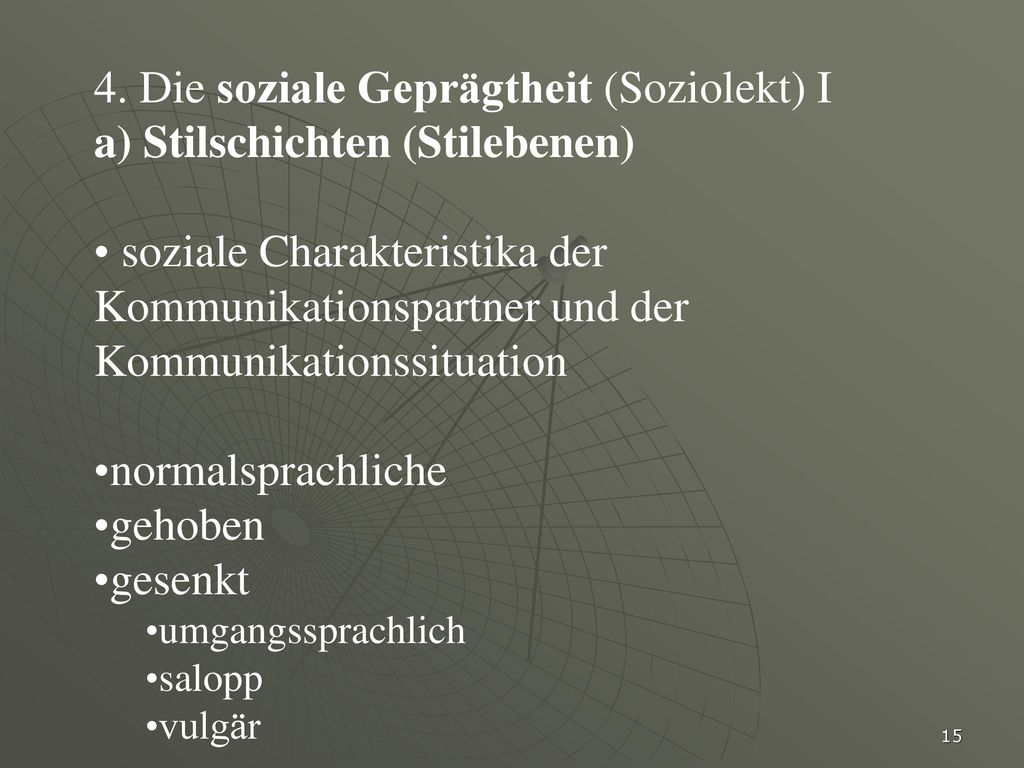 4. Die soziale Geprägtheit (Soziolekt) I a) Stilschichten (Stilebenen)