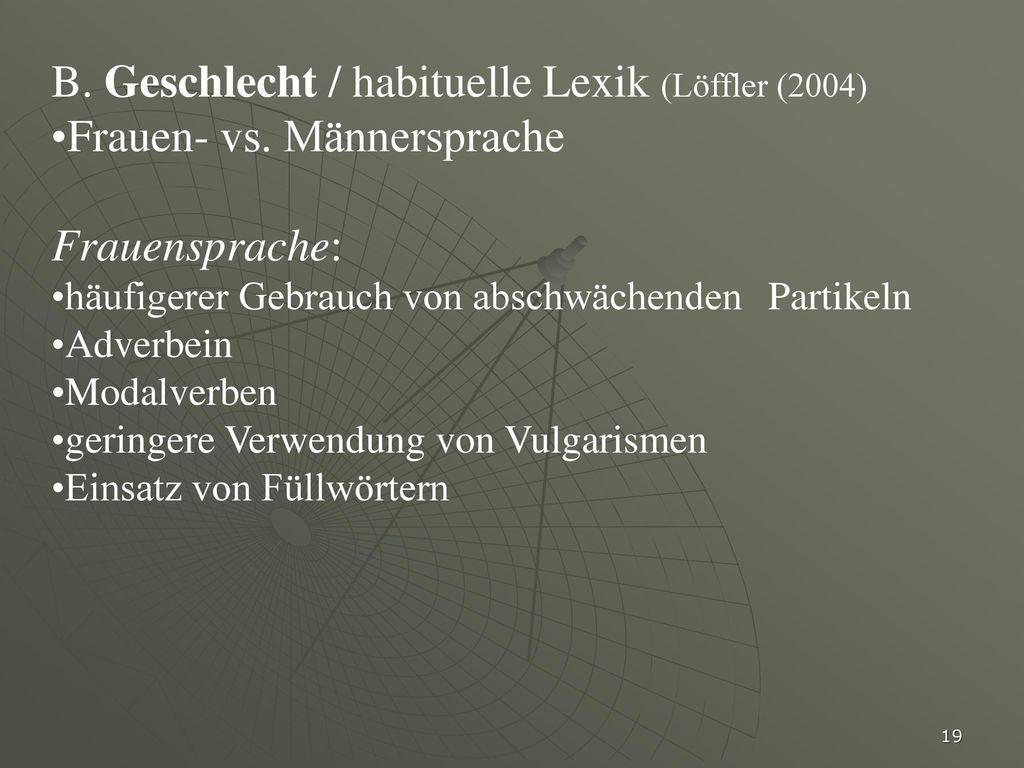 B. Geschlecht / habituelle Lexik (Löffler (2004)
