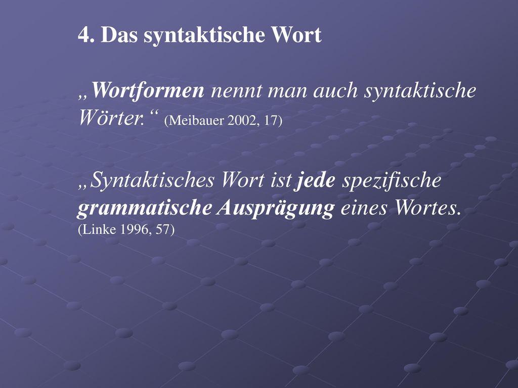 """""""Wortformen nennt man auch syntaktische Wörter. (Meibauer 2002, 17)"""