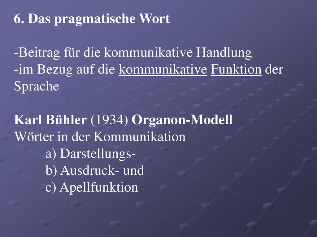 6. Das pragmatische Wort Beitrag für die kommunikative Handlung. im Bezug auf die kommunikative Funktion der Sprache.