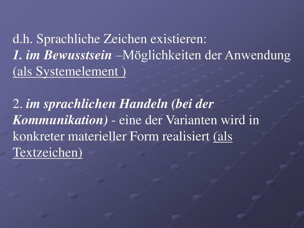 d.h. Sprachliche Zeichen existieren: