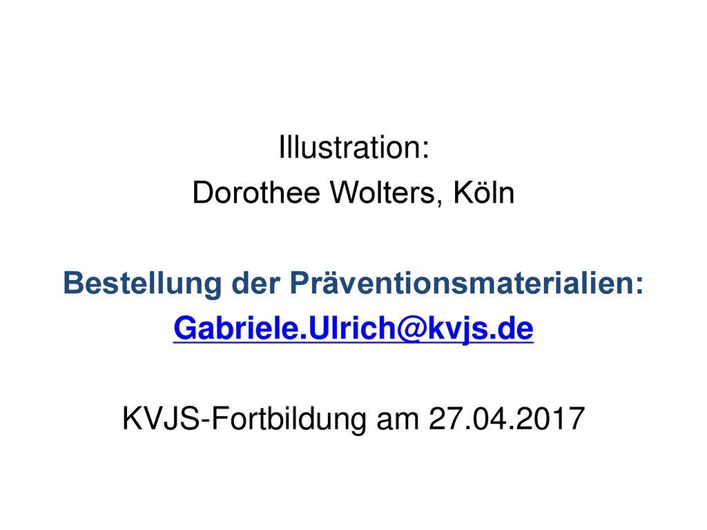 Illustration: Dorothee Wolters, Köln Bestellung der Präventionsmaterialien: Gabriele.Ulrich@kvjs.de KVJS-Fortbildung am 27.04.2017