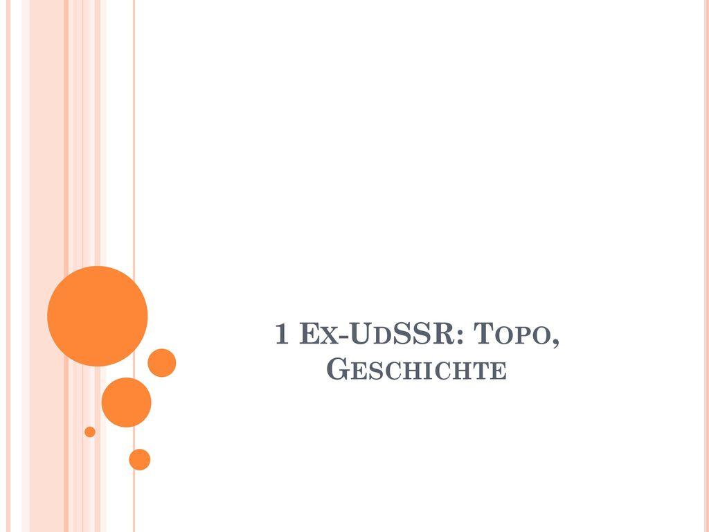 1 Ex-UdSSR: Topo, Geschichte