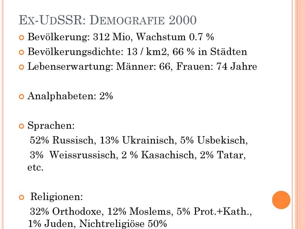 Ex-UdSSR: Demografie 2000 Bevölkerung: 312 Mio, Wachstum 0.7 %