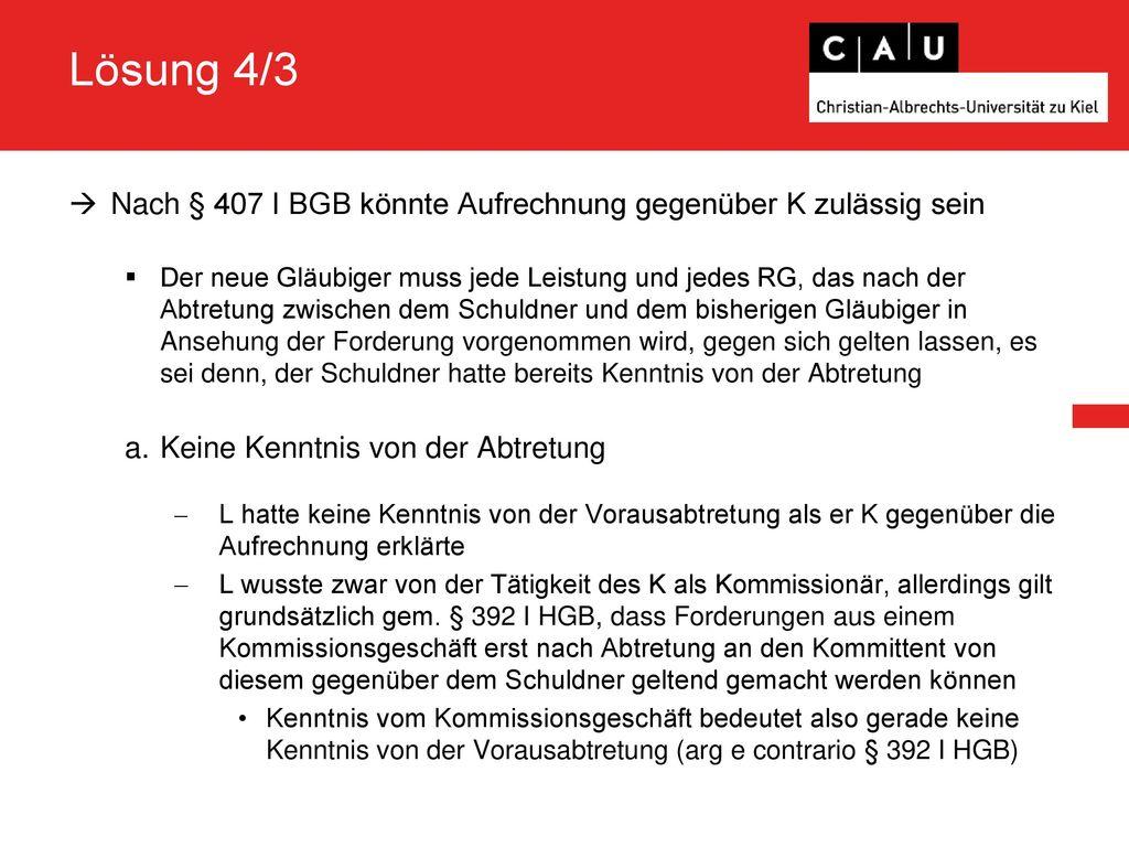 Lösung 4/3 Nach § 407 I BGB könnte Aufrechnung gegenüber K zulässig sein.