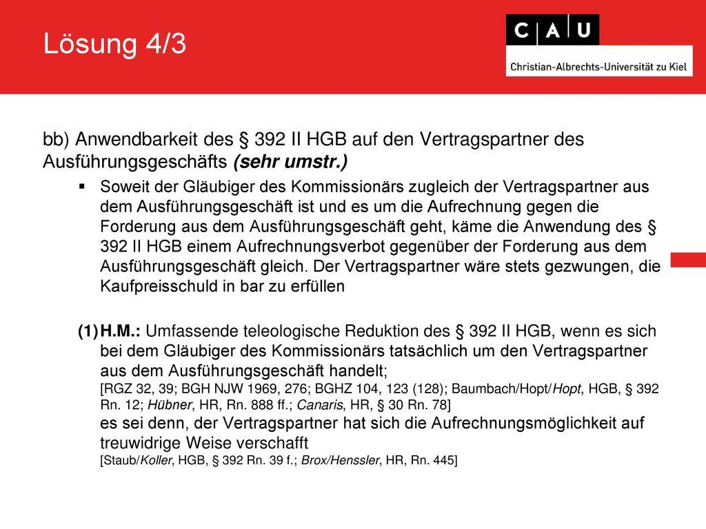 Lösung 4/3 bb) Anwendbarkeit des § 392 II HGB auf den Vertragspartner des Ausführungsgeschäfts (sehr umstr.)