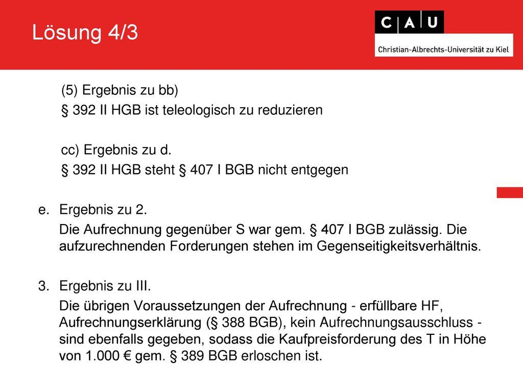 Lösung 4/3 Ergebnis zu bb) § 392 II HGB ist teleologisch zu reduzieren