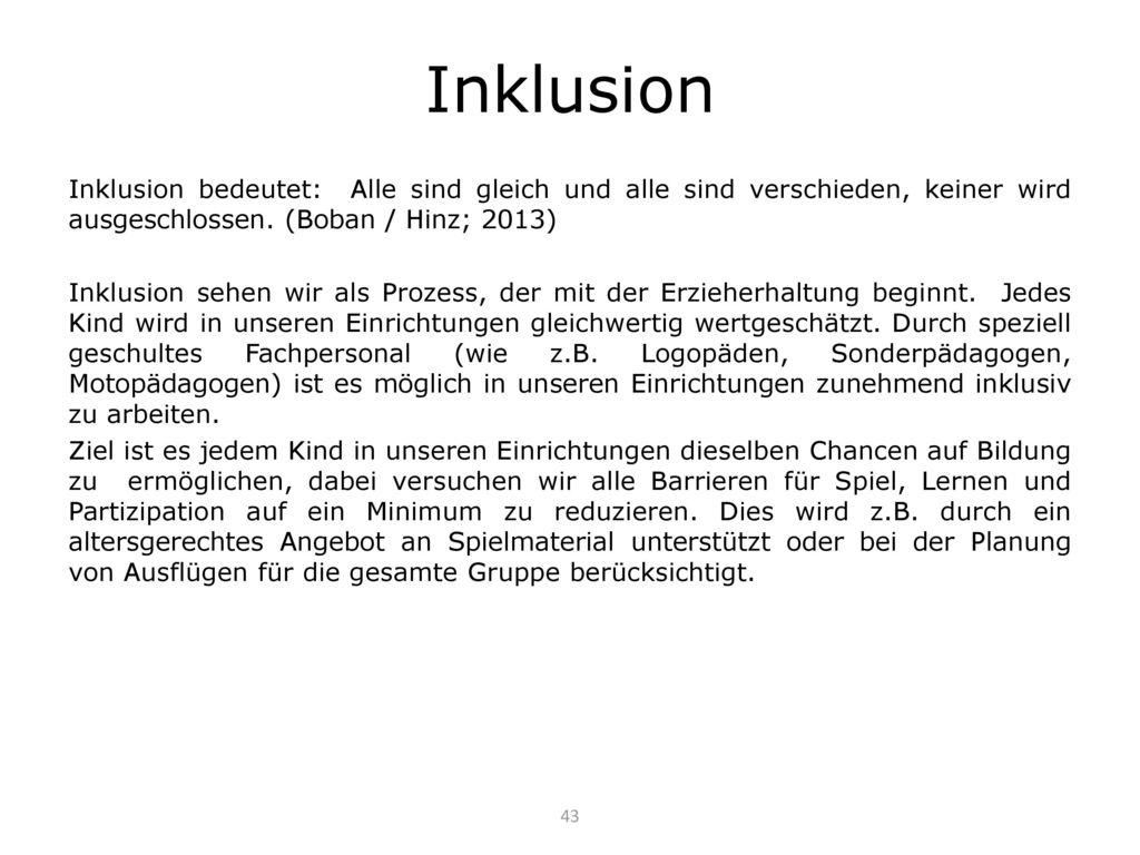Inklusion Inklusion bedeutet: Alle sind gleich und alle sind verschieden, keiner wird ausgeschlossen. (Boban / Hinz; 2013)