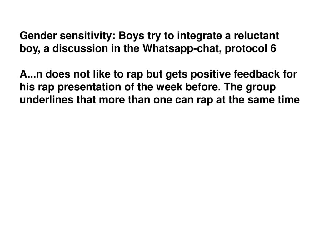Gender sensitivity: Boys try to integrate a reluctant boy, a discussion in the Whatsapp-chat, protocol 6 A...n does not like to rap but gets positive feedback for his rap presentation of the week before.