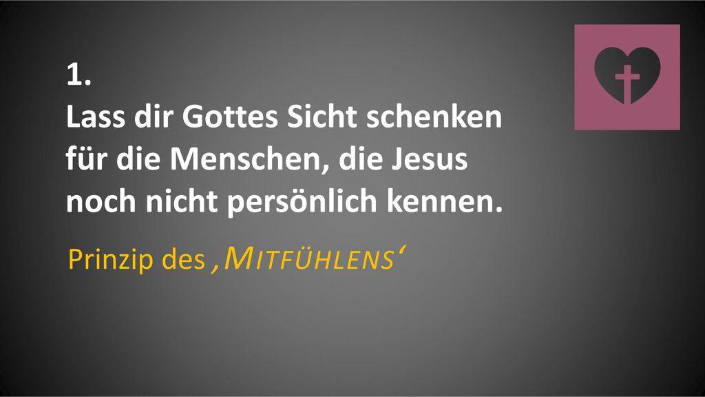 Lass dir Gottes Sicht schenken für die Menschen, die Jesus