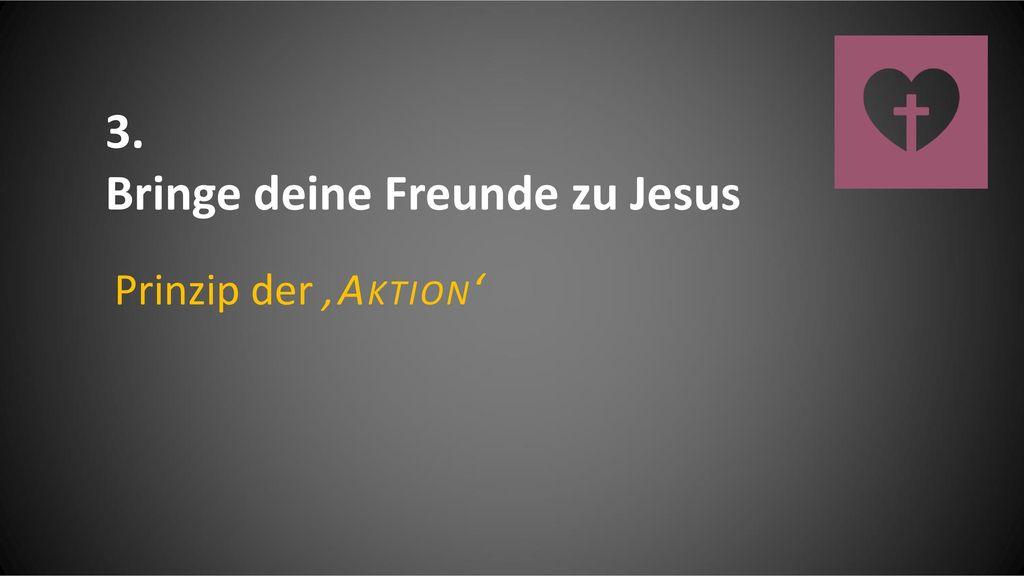 Bringe deine Freunde zu Jesus