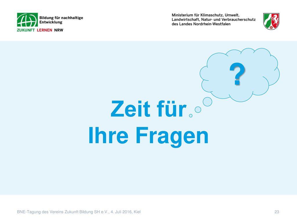 Zeit für Ihre Fragen BNE-Tagung des Vereins Zukunft Bildung SH e.V., 4. Juli 2016, Kiel