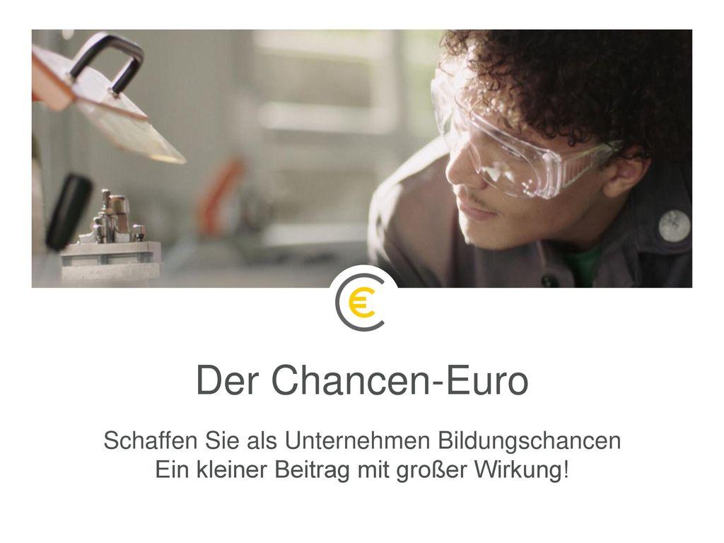 Der Chancen-Euro Schaffen Sie als Unternehmen Bildungschancen Ein kleiner Beitrag mit großer Wirkung!