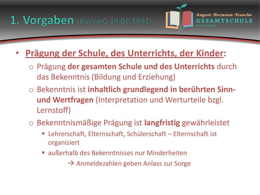 1. Vorgaben (BVerwG 19.02.1992) Prägung der Schule, des Unterrichts, der Kinder: