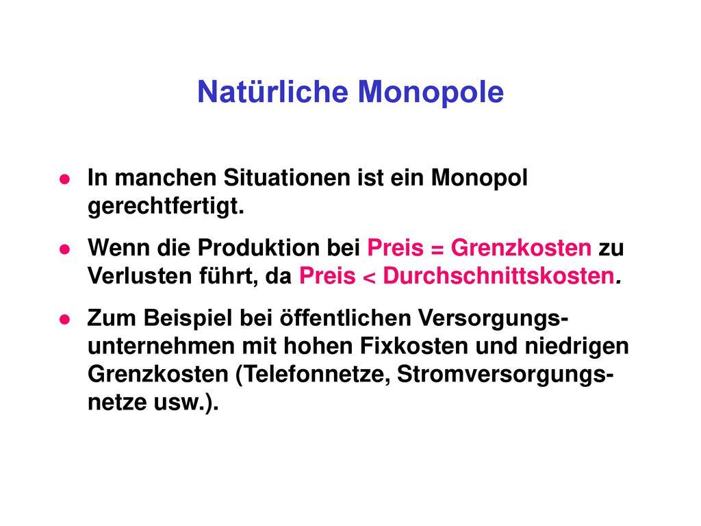 Natürliche Monopole In manchen Situationen ist ein Monopol gerechtfertigt.