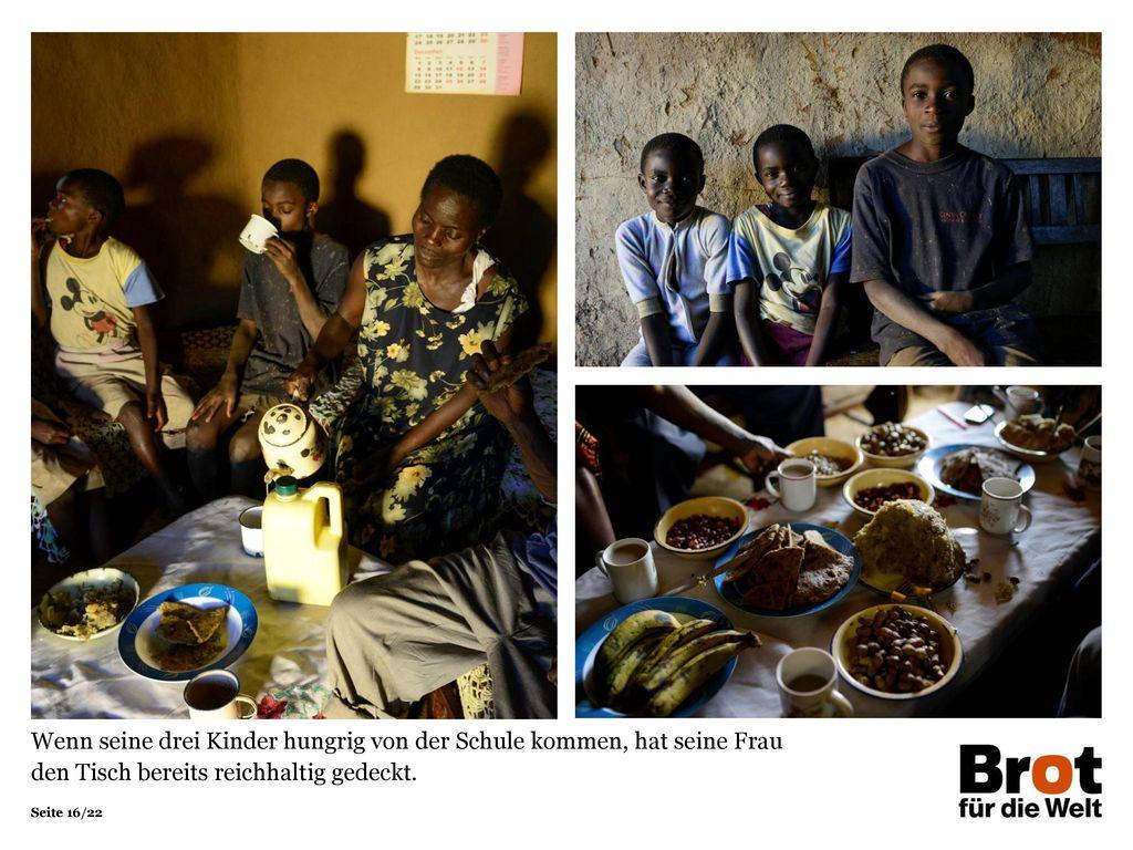 Wenn seine drei Kinder hungrig von der Schule kommen, hat seine Frau den Tisch bereits reichhaltig gedeckt.