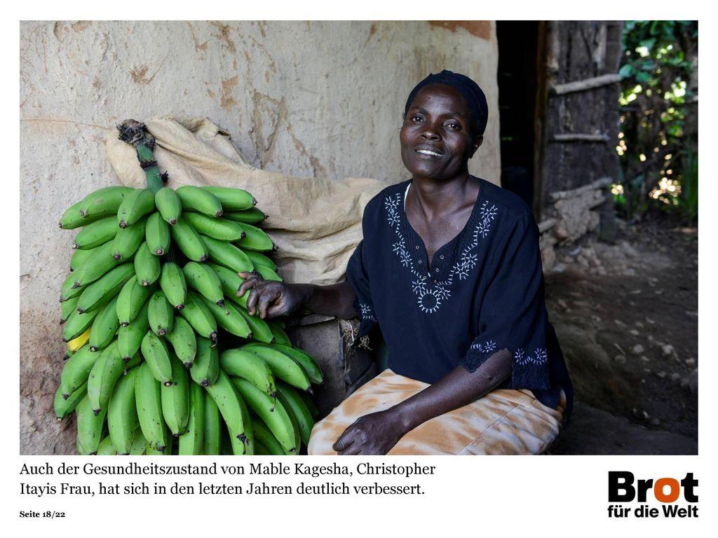 Auch der Gesundheitszustand von Mable Kagesha, Christopher Itayis Frau, hat sich in den letzten Jahren deutlich verbessert.