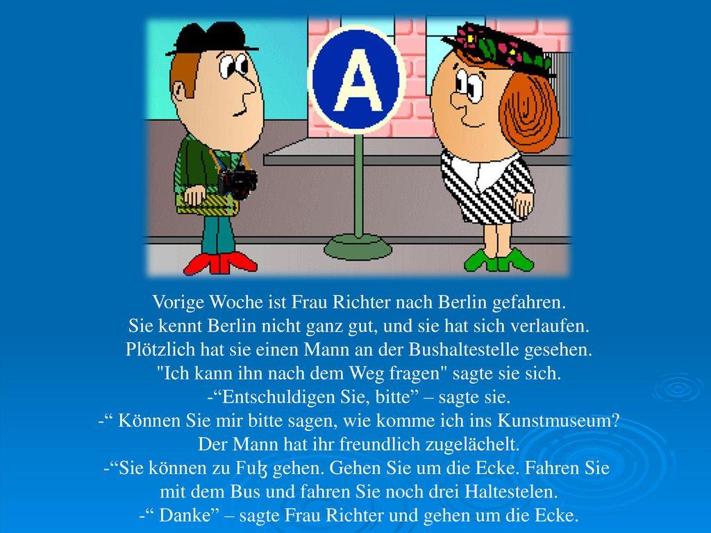 Vorige Woche ist Frau Richter nach Berlin gefahren.