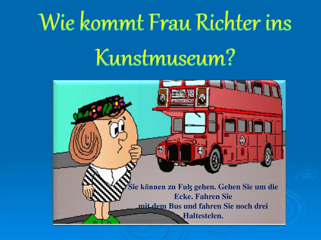 Wie kommt Frau Richter ins Kunstmuseum