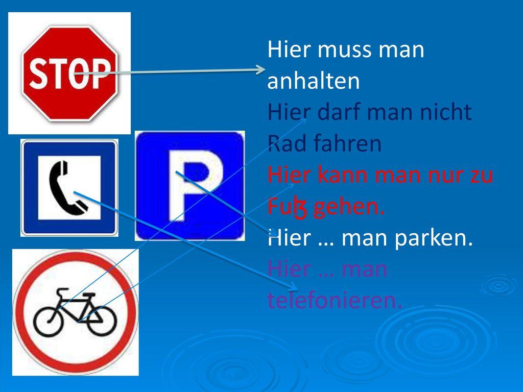 Hier muss man anhalten Hier darf man nicht Rad fahren. Hier kann man nur zu Fuɮ gehen. Hier … man parken.