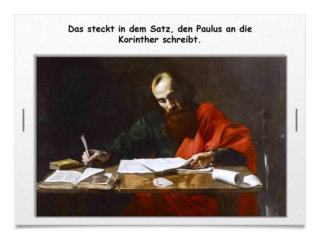 Das steckt in dem Satz, den Paulus an die Korinther schreibt.