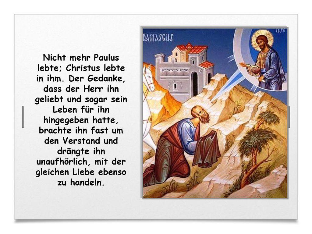 Nicht mehr Paulus lebte; Christus lebte in ihm