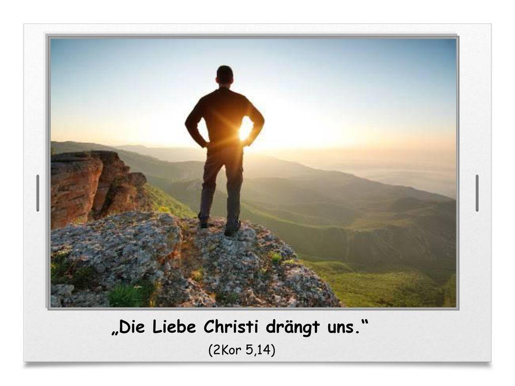 """""""Die Liebe Christi drängt uns."""