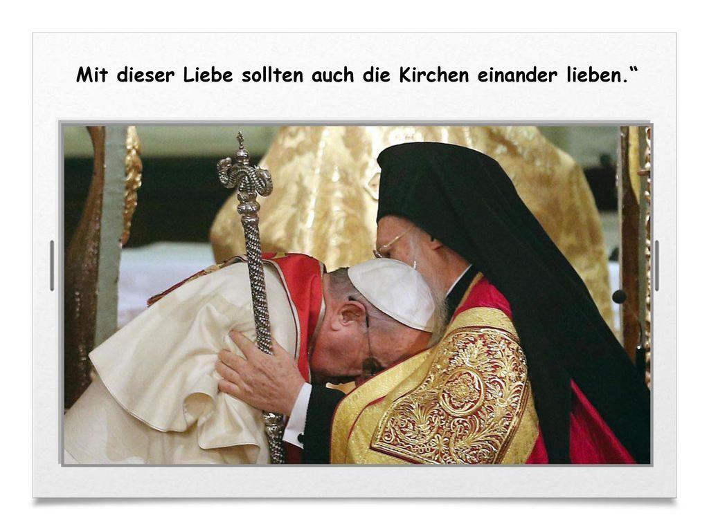 Mit dieser Liebe sollten auch die Kirchen einander lieben.
