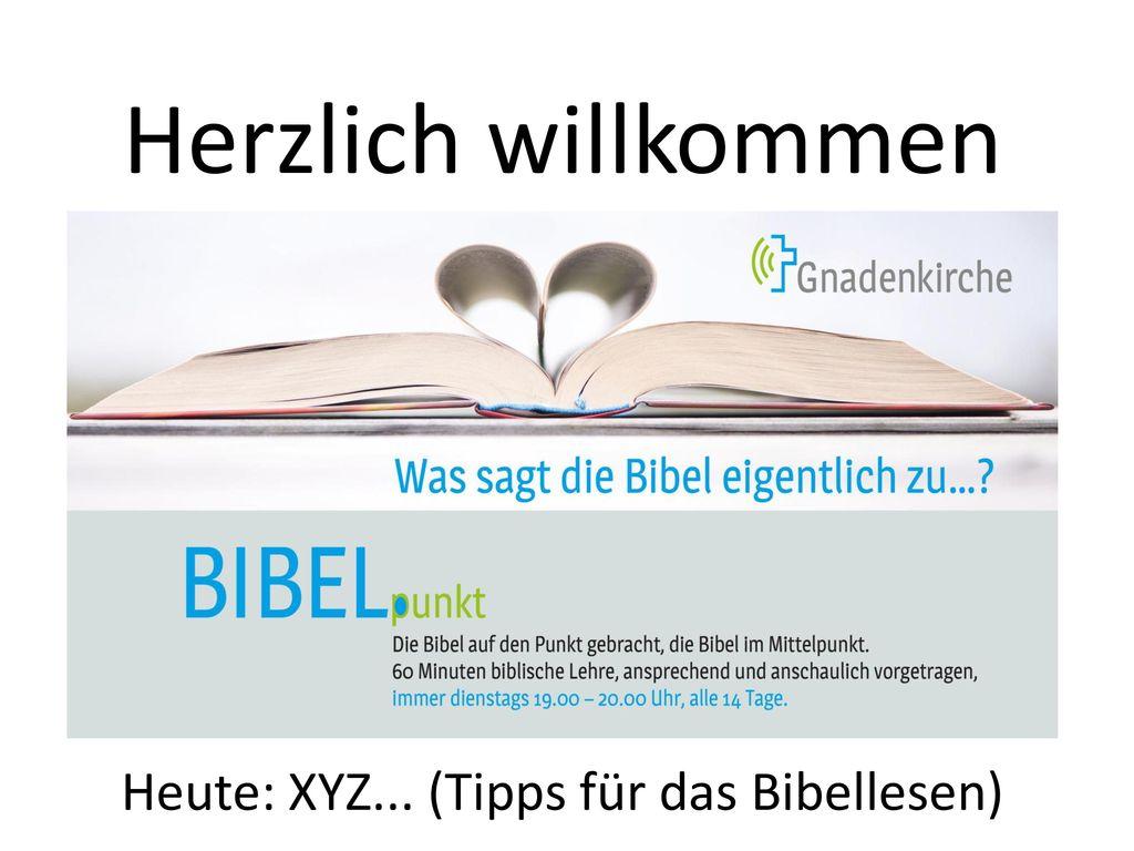 Herzlich willkommen Heute: XYZ... (Tipps für das Bibellesen)
