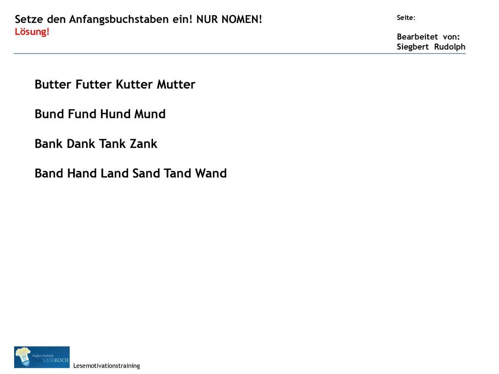 Butter Futter Kutter Mutter Bund Fund Hund Mund Bank Dank Tank Zank