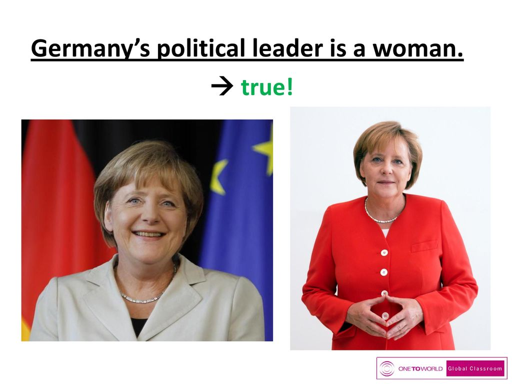 Germany's political leader is a woman.