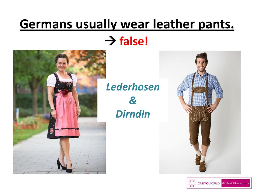 Germans usually wear leather pants.