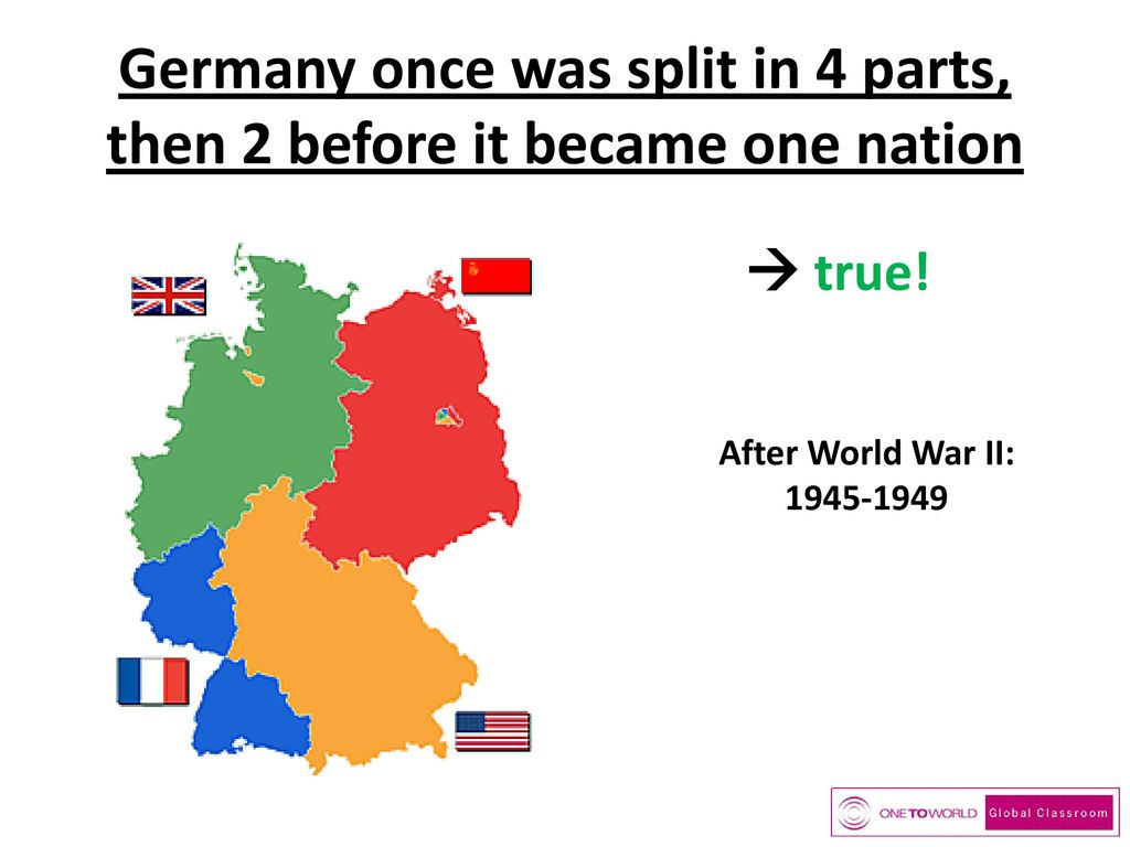 Germany once was split in 4 parts, then 2 before it became one nation