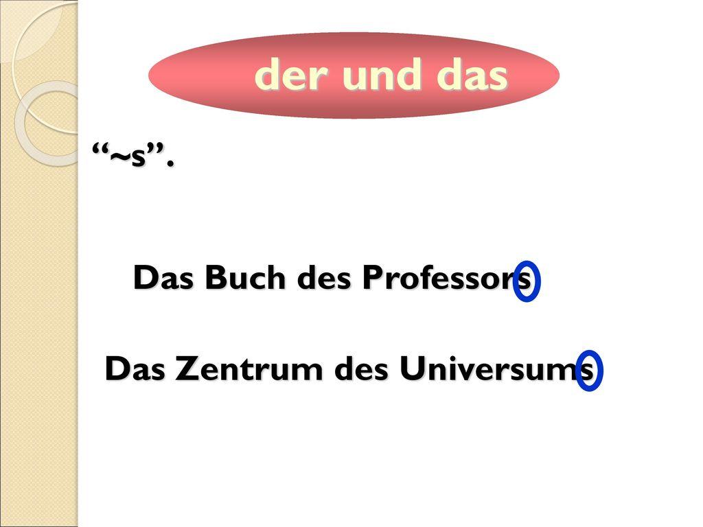 der und das ~s . Das Buch des Professors Das Zentrum des Universums