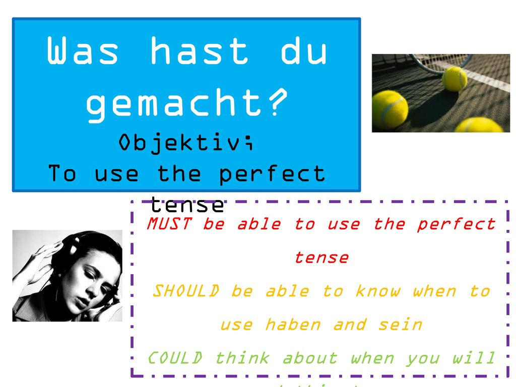 Was hast du gemacht Objektiv; To use the perfect tense
