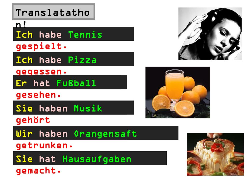 Translatathon! I played Tennis Ich habe Tennis gespielt. I ate Pizza