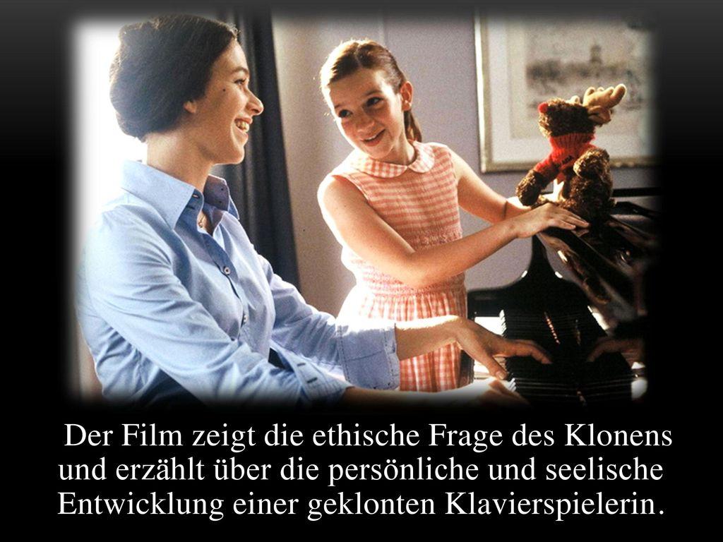 Der Film zeigt die ethische Frage des Klonens und erzählt über die persönliche und seelische Entwicklung einer geklonten Klavierspielerin.