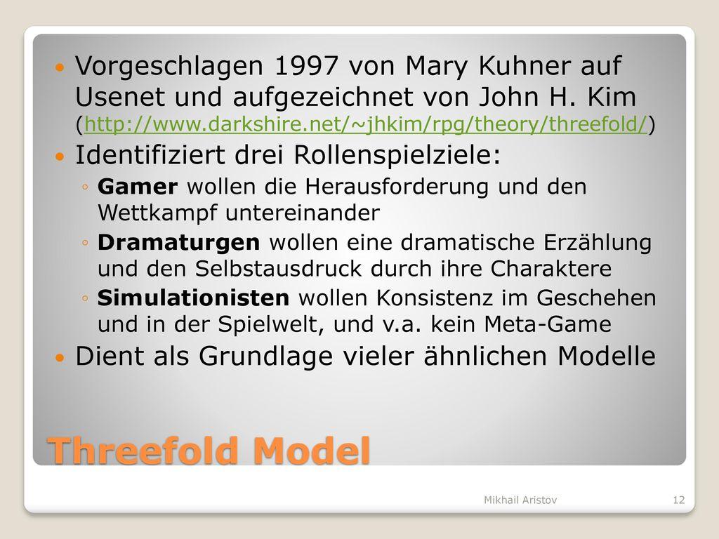 Vorgeschlagen 1997 von Mary Kuhner auf Usenet und aufgezeichnet von John H. Kim (http://www.darkshire.net/~jhkim/rpg/theory/threefold/)