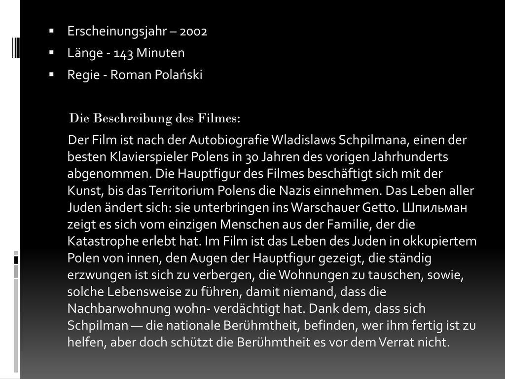 Erscheinungsjahr – 2002 Länge - 143 Minuten. Regie - Roman Polański. Die Beschreibung des Filmes: